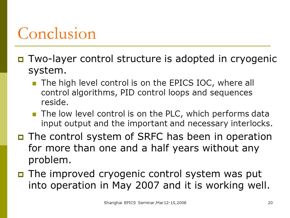 Shanghai EPICS Seminar,Mar12-15,200820 Conclusion  Two-layer control structure is adopted in cryogenic system.