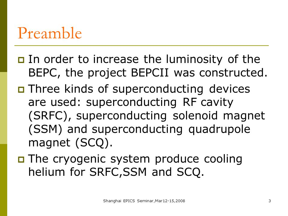 Shanghai EPICS Seminar,Mar12-15,20083 Preamble  In order to increase the luminosity of the BEPC, the project BEPCII was constructed.