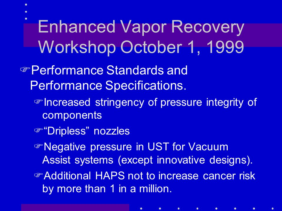Enhanced Vapor Recovery Workshop October 1, 1999 FPerformance Standards and Performance Specifications.