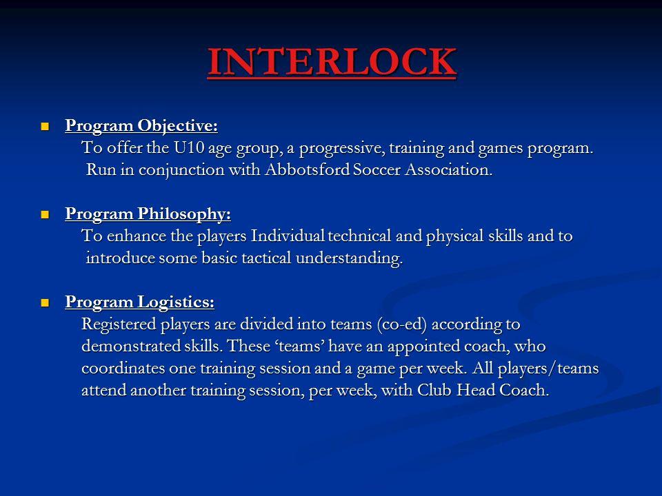 INTERLOCK Program Objective: Program Objective: To offer the U10 age group, a progressive, training and games program.