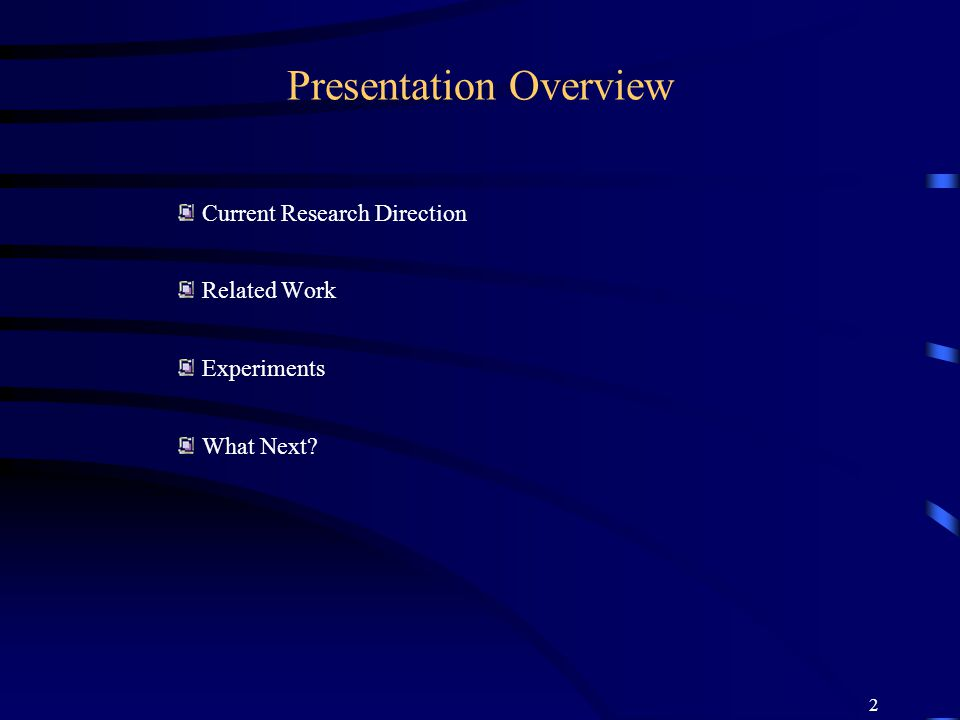 2 Presentation Overview Current Research Direction Related Work Experiments What Next?