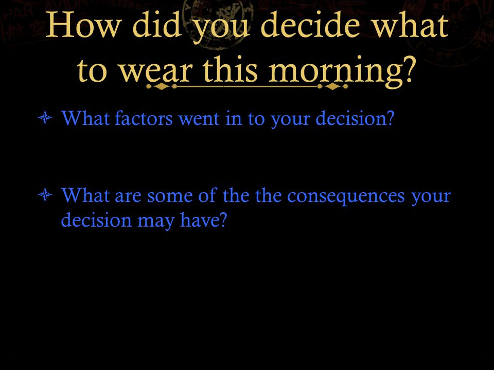 How did you decide what to wear this morning.  What factors went in to your decision.
