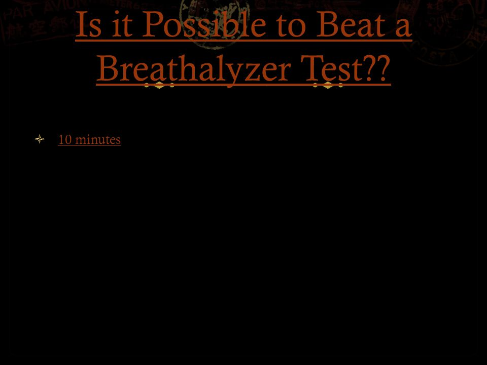 Is it Possible to Beat a Breathalyzer Test  10 minutes 10 minutes