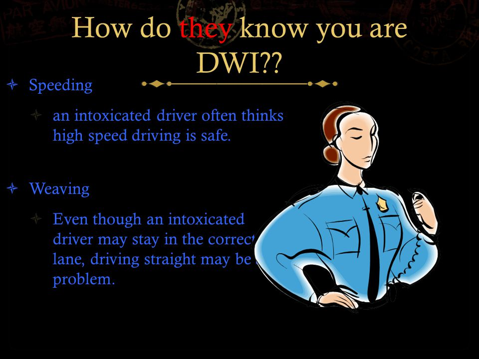 How do they know you are DWI .