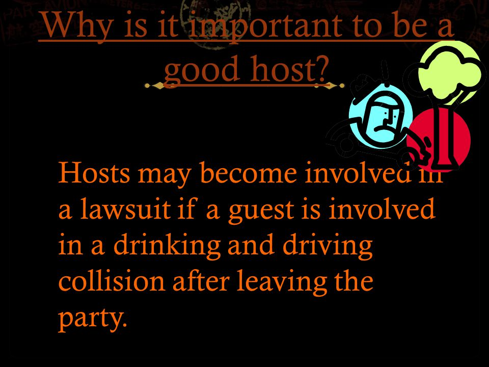 Why is it important to be a good host.