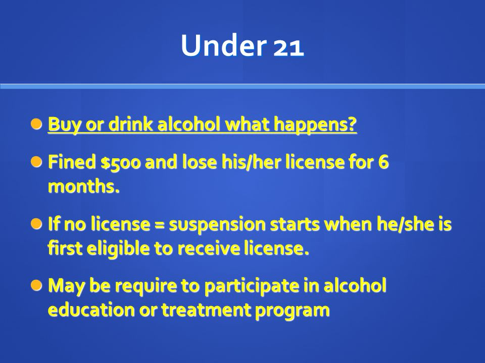 Under 21 Buy or drink alcohol what happens. Buy or drink alcohol what happens.
