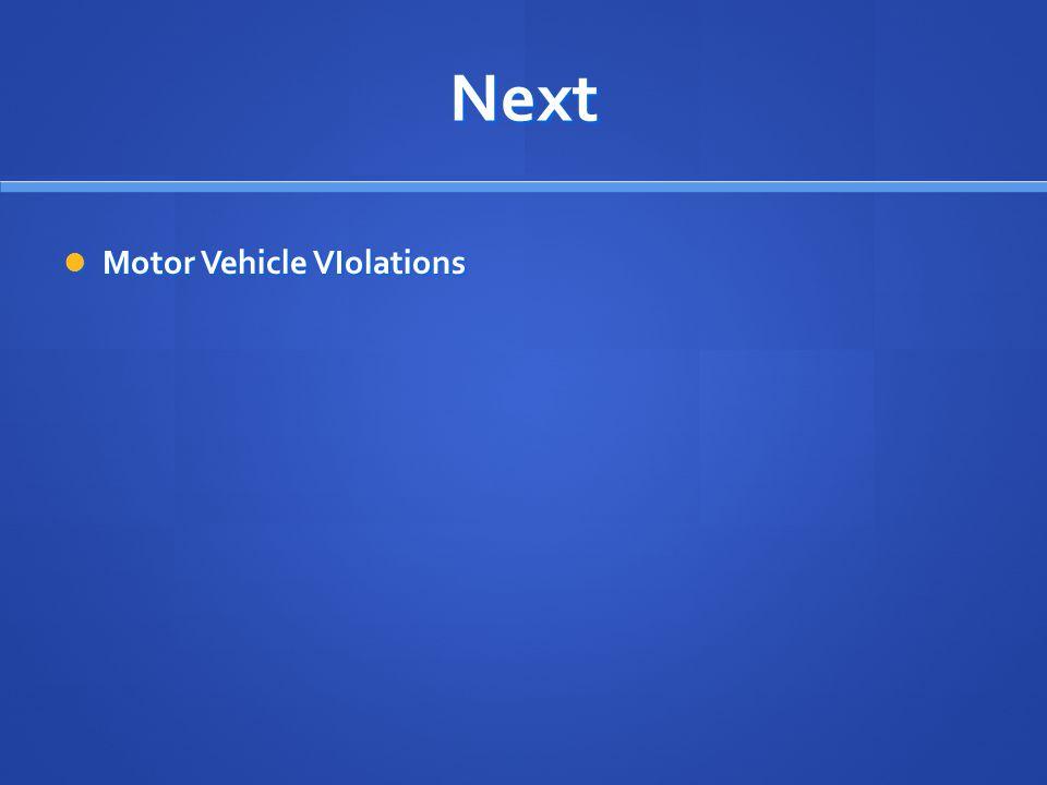 Next Motor Vehicle VIolations Motor Vehicle VIolations