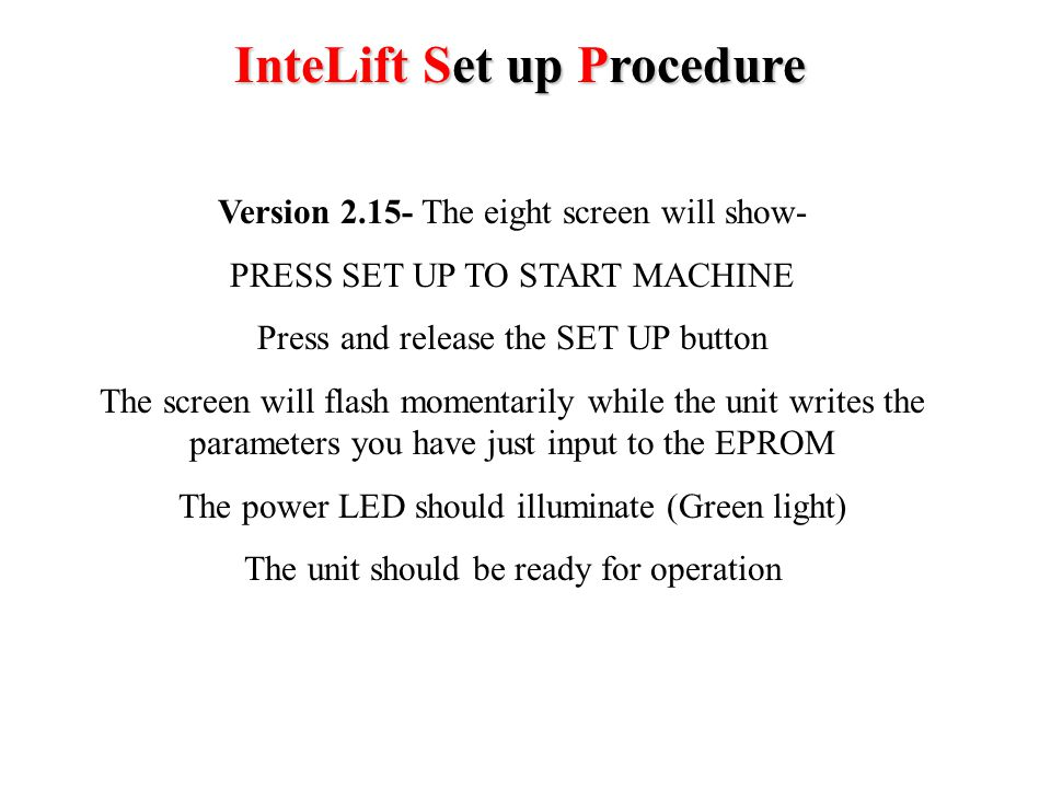 InteLift Set up Procedure Version 2.15- The seventh screen will show Tare procedure- PRESS UP/ DN TO TARE PENDENT Press and release the up/ down key for the computer to calculate the null (zero) setting for the pendent The screen will flash momentarily while the unit calculates the weight of the load Press next to go to the next screen