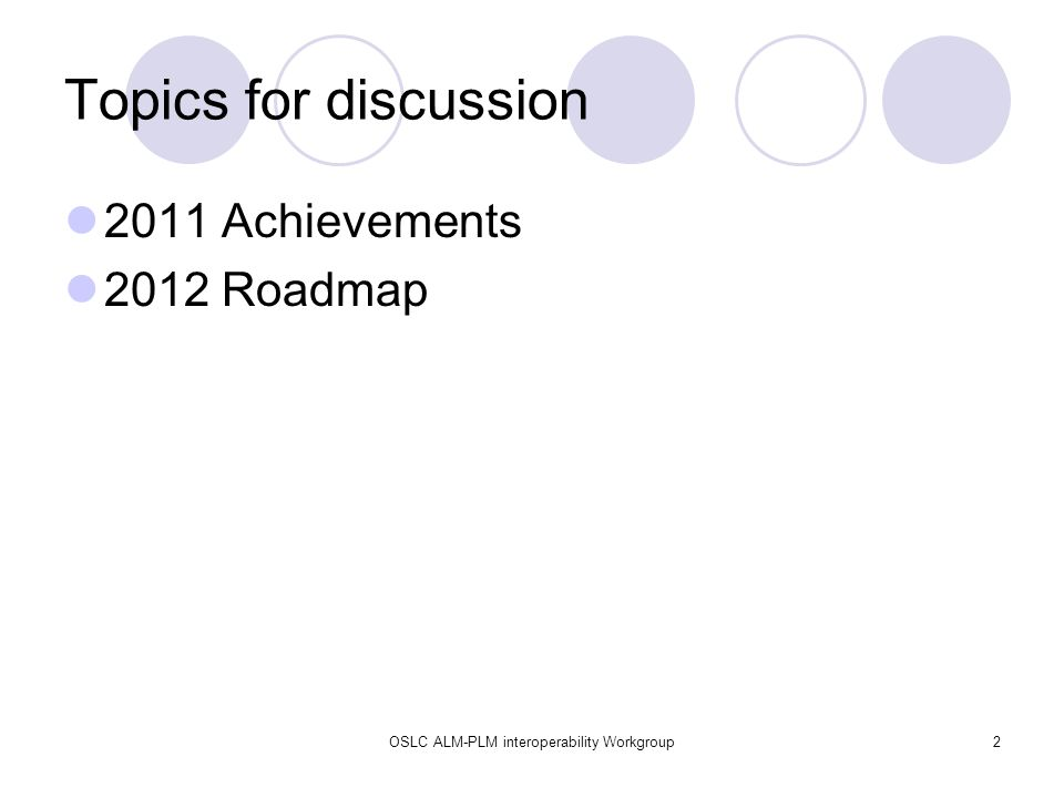 OSLC ALM-PLM interoperability Workgroup2 Topics for discussion 2011 Achievements 2012 Roadmap