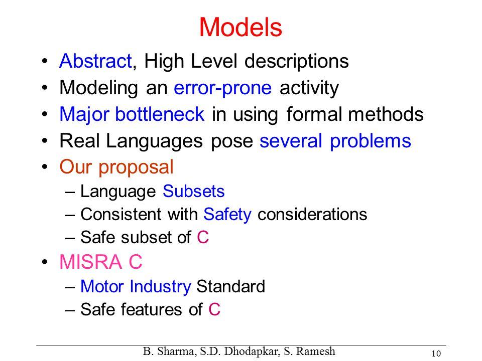 B. Sharma, S.D. Dhodapkar, S. Ramesh 10 Models Abstract, High Level descriptions Modeling an error-prone activity Major bottleneck in using formal met