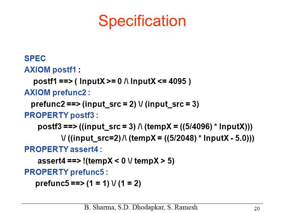 B. Sharma, S.D. Dhodapkar, S. Ramesh 20 Specification SPEC AXIOM postf1 : postf1 ==> ( InputX >= 0 /\ InputX <= 4095 ) AXIOM prefunc2 : prefunc2 ==> (