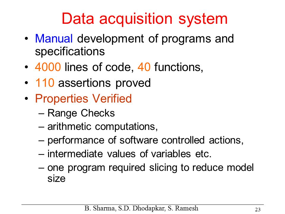 B. Sharma, S.D. Dhodapkar, S. Ramesh 23 Data acquisition system Manual development of programs and specifications 4000 lines of code, 40 functions, 11