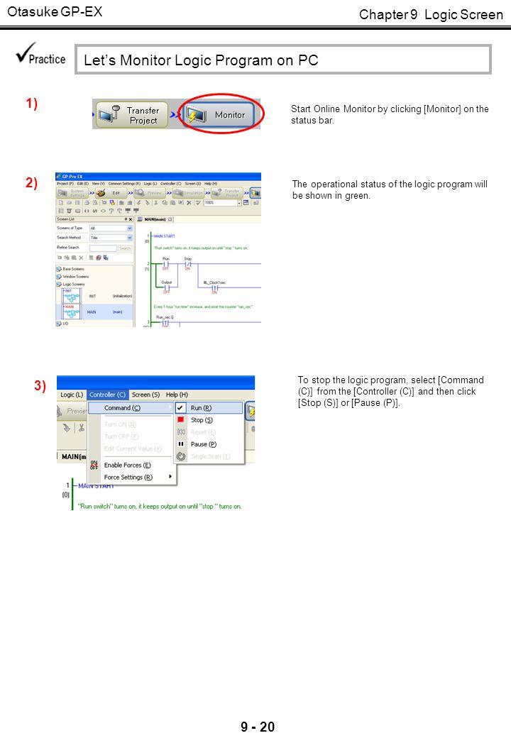 Chapter 9 Logic Screen Otasuke GP-EX 9 - 20 Start Online Monitor by clicking [Monitor] on the status bar. Let's Monitor Logic Program on PC The operat