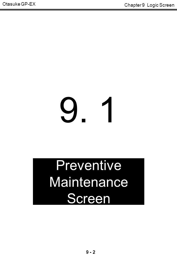 Chapter 9 Logic Screen Otasuke GP-EX 9 - 2 9. 1 Preventive Maintenance Screen