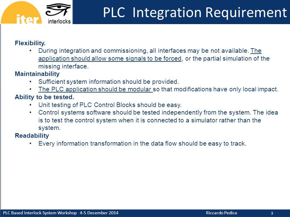 CERN CIS PLC Based Interlock System Workshop 4-5 December 2014 Riccardo Pedica PLC Integration Requirement 3 Flexibility. During integration and commi