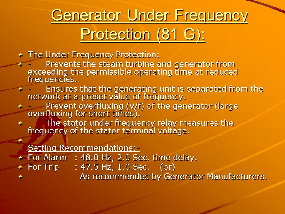 Generator Under Frequency Protection (81 G): Generator Under Frequency Protection (81 G): The Under Frequency Protection: - Prevents the steam turbine
