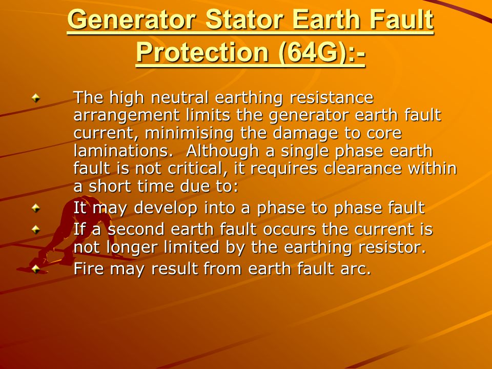 Generator Stator Earth Fault Protection (64G):- Generator Stator Earth Fault Protection (64G):- The high neutral earthing resistance arrangement limit