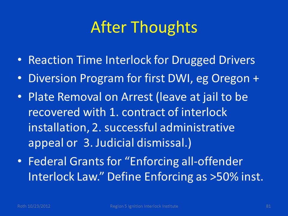 After Thoughts Reaction Time Interlock for Drugged Drivers Diversion Program for first DWI, eg Oregon + Plate Removal on Arrest (leave at jail to be recovered with 1.