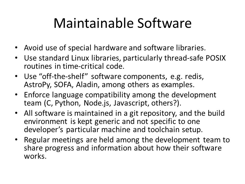 Maintainable Software Avoid use of special hardware and software libraries.