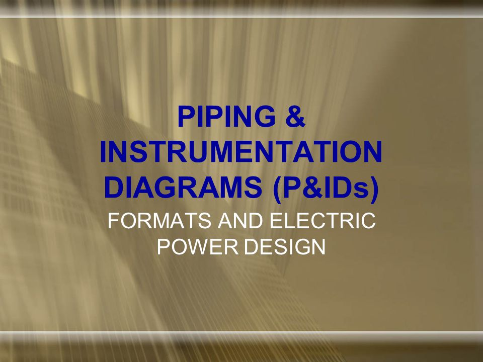 PIPING & INSTRUMENTATION DIAGRAMS (P&IDs) FORMATS AND ELECTRIC POWER DESIGN