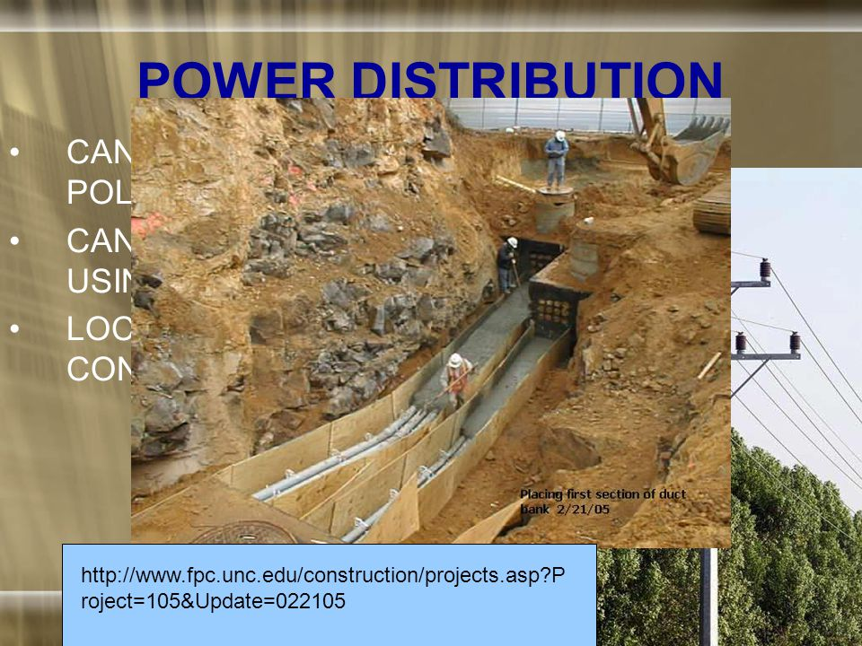 POWER DISTRIBUTION CAN BE OVERHEAD USING POLES OR CABLE TRAYS CAN BE UNDERGROUND USING DUCT BANKS LOCALLY IS THROUGH CONDUIT http://www.power- technology.com/contractor_imag es/al-babtain/4- distribution_pole.jpg http://www.fpc.unc.edu/construction/projects.asp?P roject=105&Update=022105