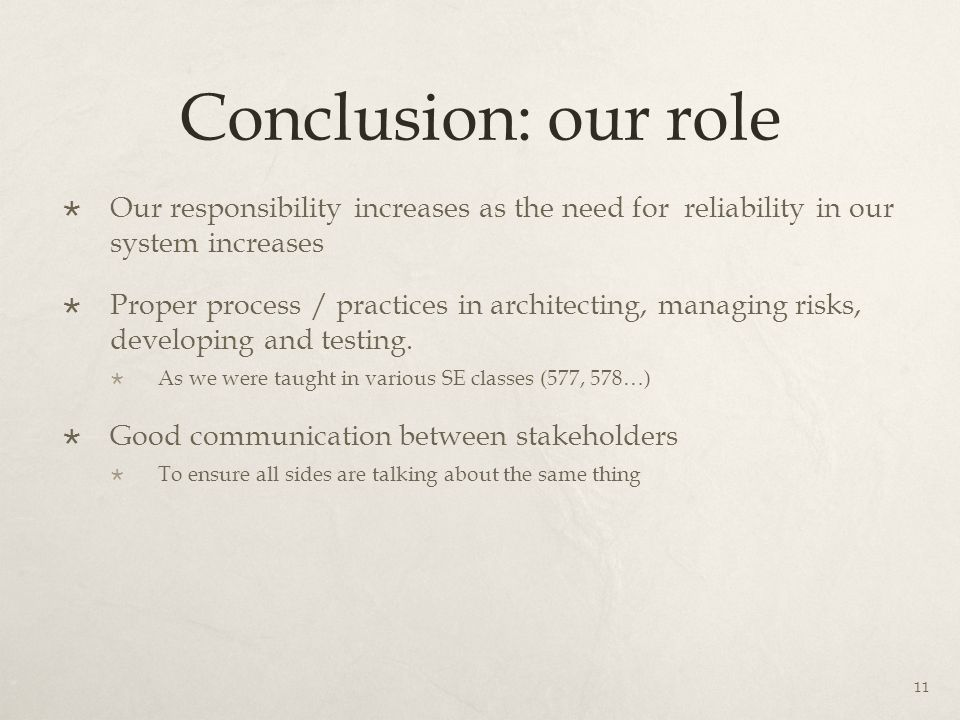 Conclusion: our role  Our responsibility increases as the need for reliability in our system increases  Proper process / practices in architecting, managing risks, developing and testing.