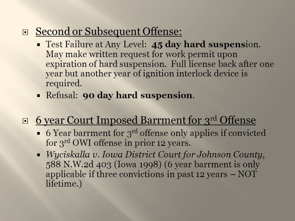  Second or Subsequent Offense:  Test Failure at Any Level: 45 day hard suspension. May make written request for work permit upon expiration of hard