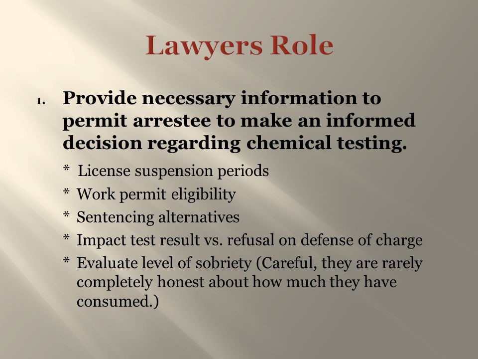 1. Provide necessary information to permit arrestee to make an informed decision regarding chemical testing. * License suspension periods *Work permit