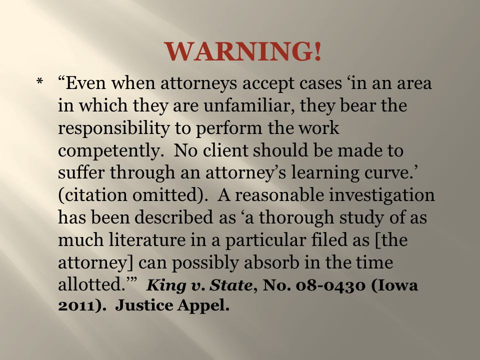 "WARNING! * ""Even when attorneys accept cases 'in an area in which they are unfamiliar, they bear the responsibility to perform the work competently. N"
