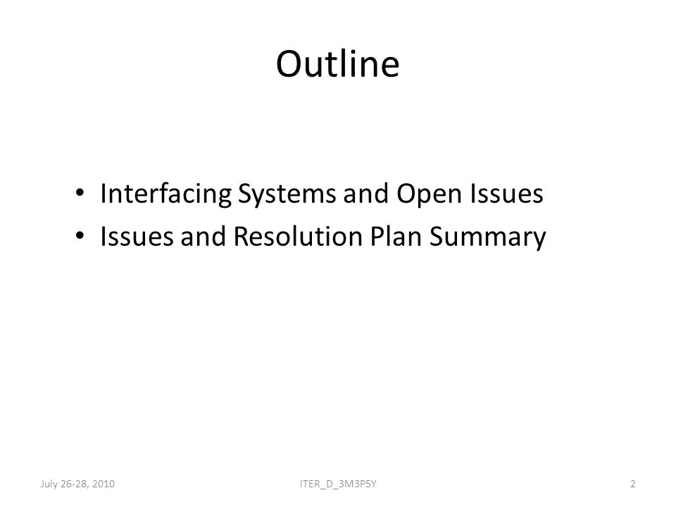Outline Interfacing Systems and Open Issues Issues and Resolution Plan Summary July 26-28, 20102ITER_D_3M3P5Y