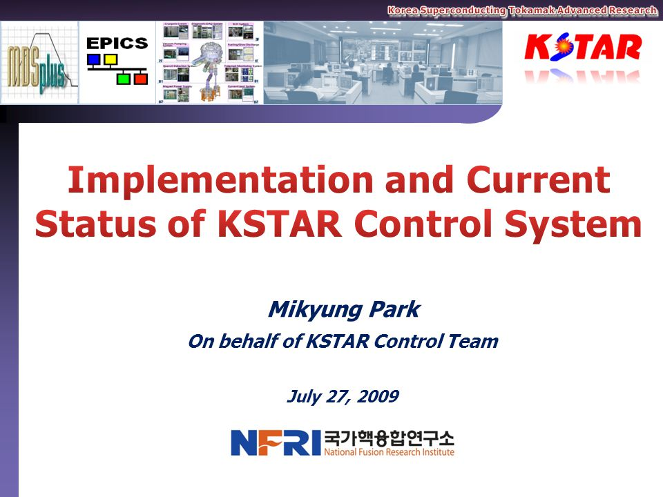 EPICS Meeting in NFRI, July 27 ~ 29, 2009, Daejeon in Korea Contents Contents Introduction Machine Control & Discharge Control Plant Control Systems Data management & Visualization Machine Interlock System Improvement for Next Campaign 2