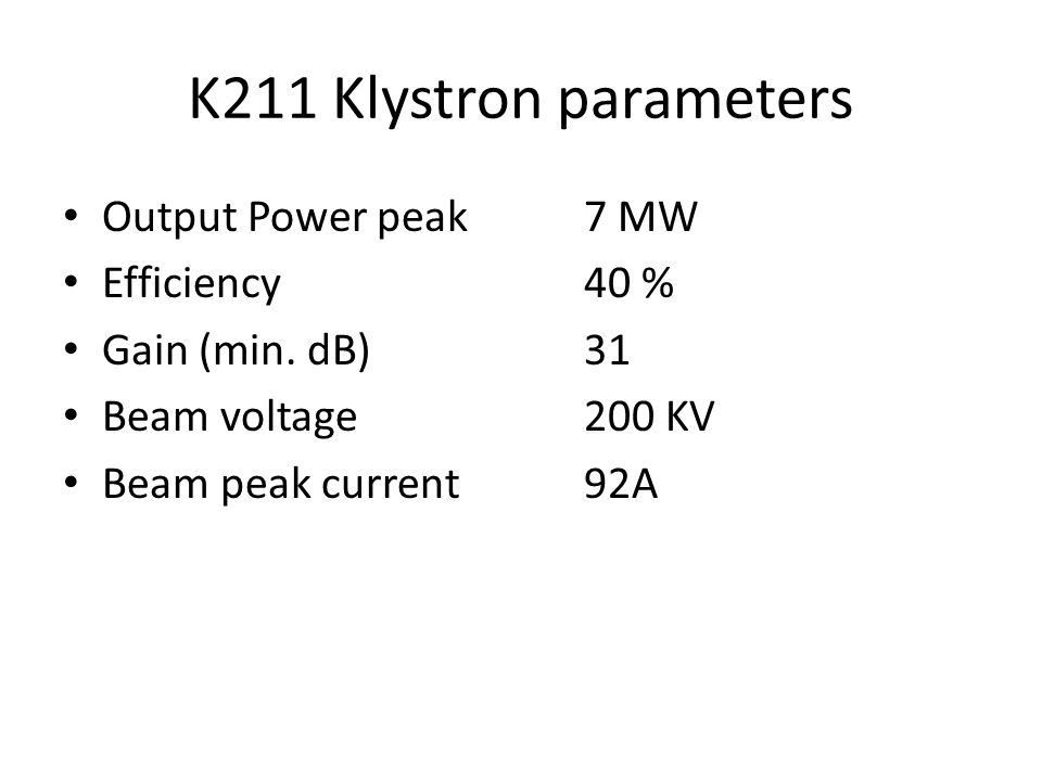 K211 Klystron parameters Output Power peak 7 MW Efficiency 40 % Gain (min. dB)31 Beam voltage 200 KV Beam peak current 92A