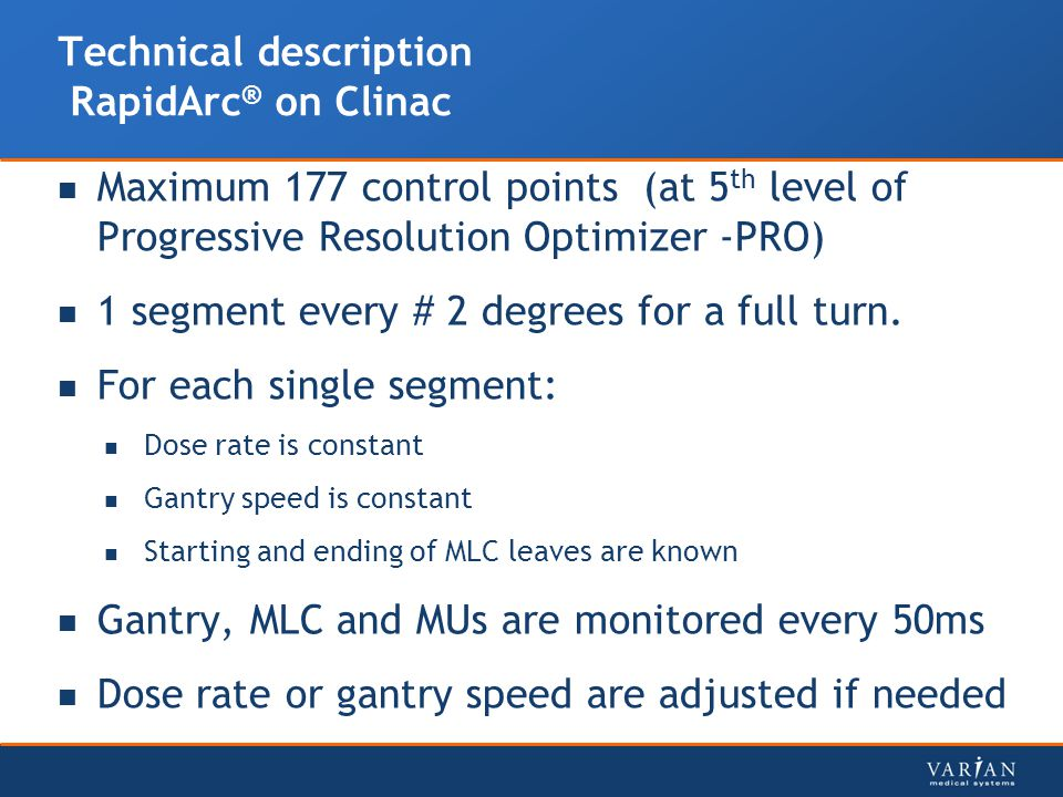 Technical description RapidArc ® on Clinac Maximum 177 control points (at 5 th level of Progressive Resolution Optimizer -PRO) 1 segment every # 2 deg