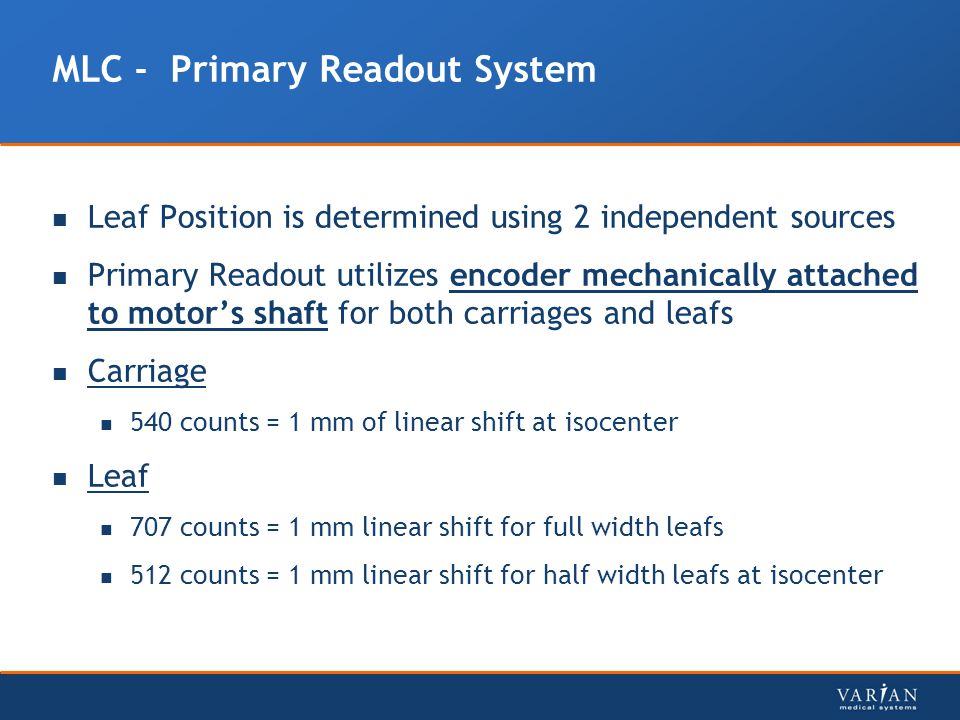 MLC - Primary Readout System Leaf Position is determined using 2 independent sources Primary Readout utilizes encoder mechanically attached to motor's