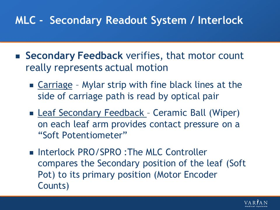 MLC - Secondary Readout System / Interlock Secondary Feedback verifies, that motor count really represents actual motion Carriage – Mylar strip with f