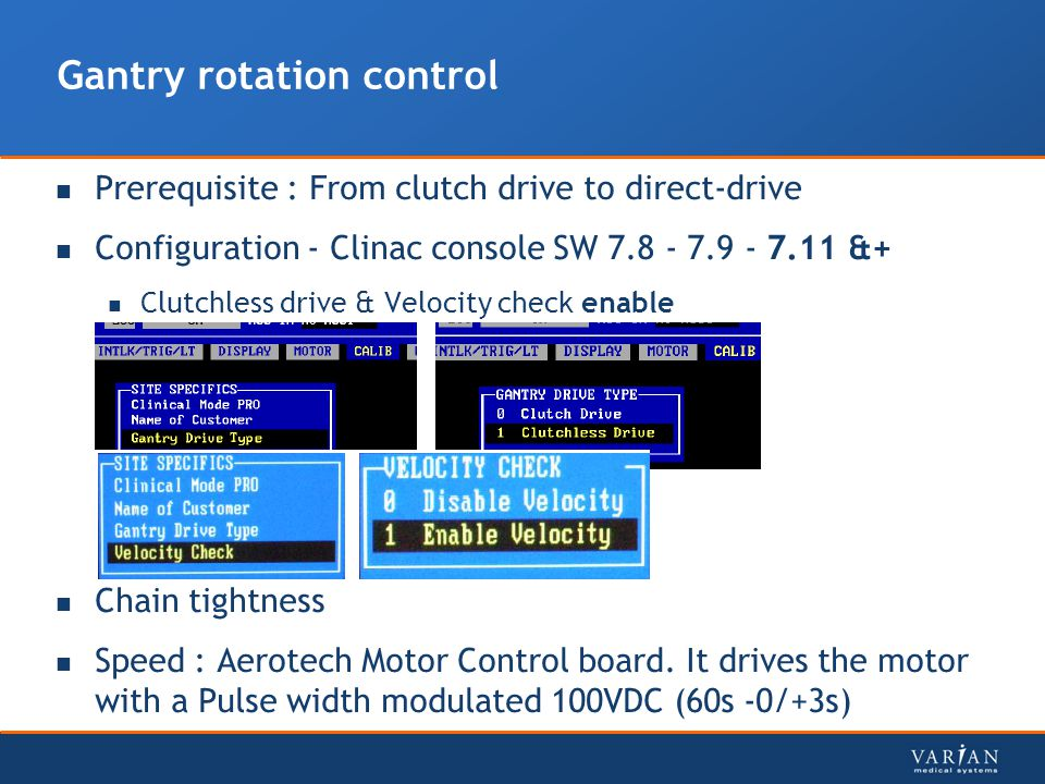 Gantry rotation control Prerequisite : From clutch drive to direct-drive Configuration - Clinac console SW 7.8 - 7.9 - 7.11 &+ Clutchless drive & Velo