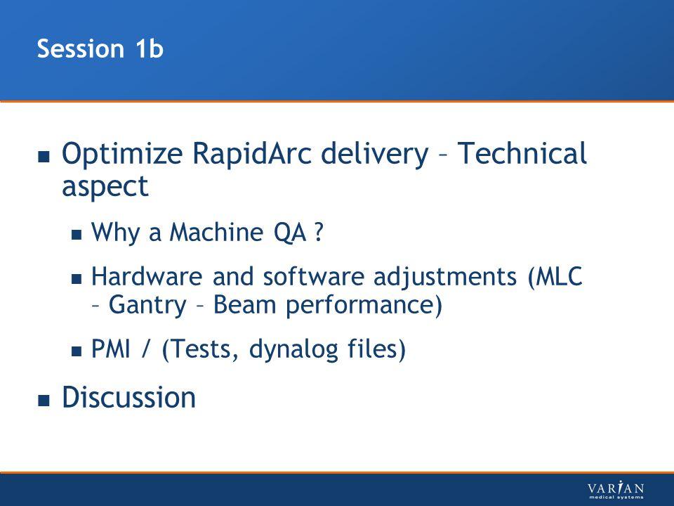Session 1b Optimize RapidArc delivery – Technical aspect Why a Machine QA .