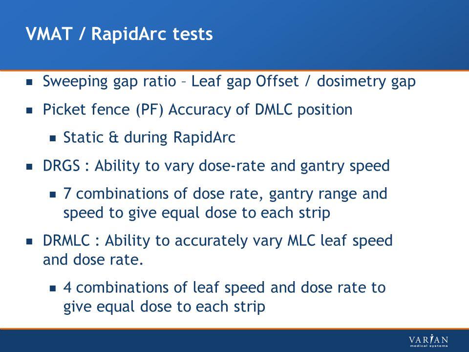 VMAT / RapidArc tests Sweeping gap ratio – Leaf gap Offset / dosimetry gap Picket fence (PF) Accuracy of DMLC position Static & during RapidArc DRGS :