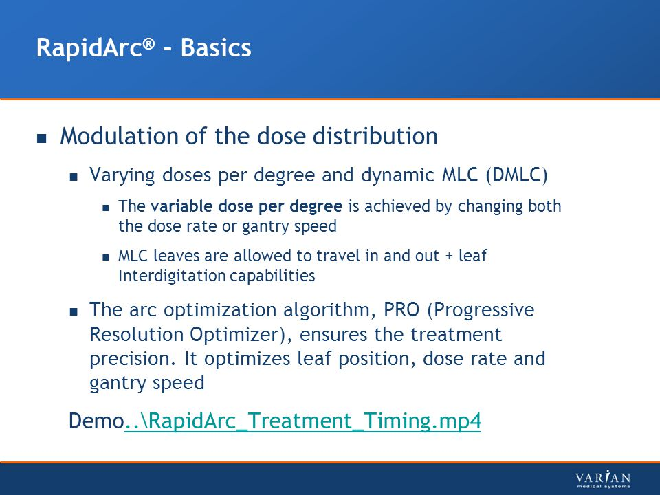 RapidArc ® – Basics Modulation of the dose distribution Varying doses per degree and dynamic MLC (DMLC) The variable dose per degree is achieved by ch
