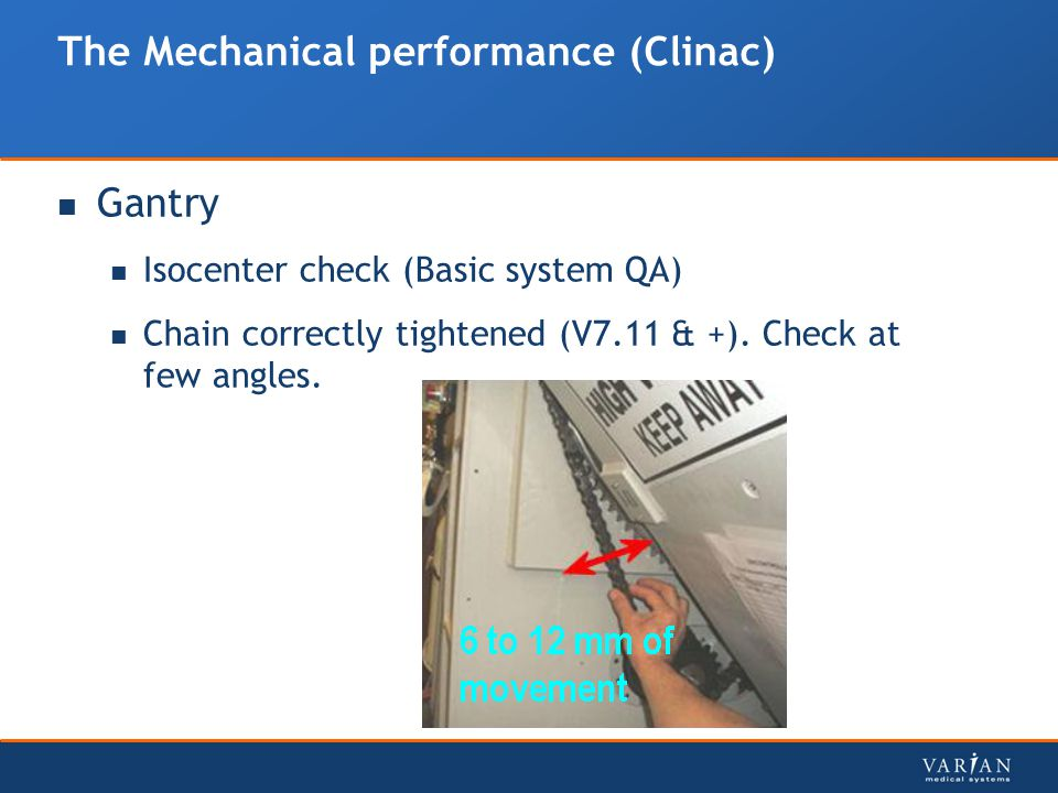The Mechanical performance (Clinac) Gantry Isocenter check (Basic system QA) Chain correctly tightened (V7.11 & +).