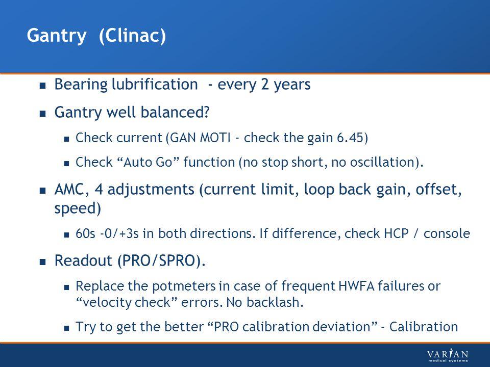 Gantry (Clinac) Bearing lubrification - every 2 years Gantry well balanced.