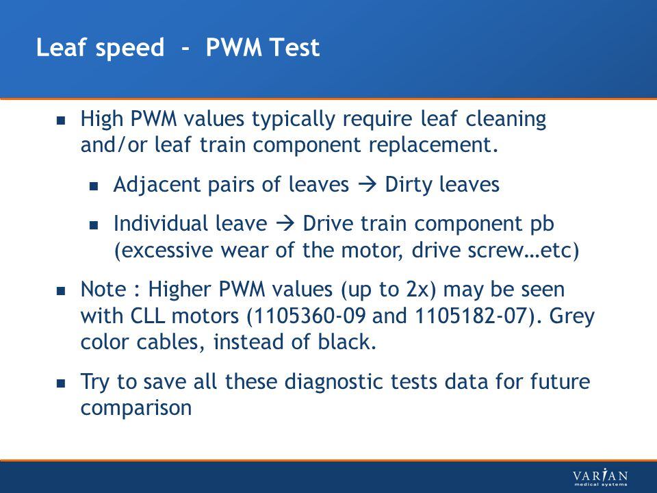 Leaf speed - PWM Test High PWM values typically require leaf cleaning and/or leaf train component replacement.