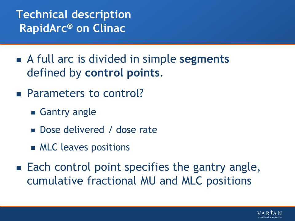 Technical description RapidArc ® on Clinac A full arc is divided in simple segments defined by control points.