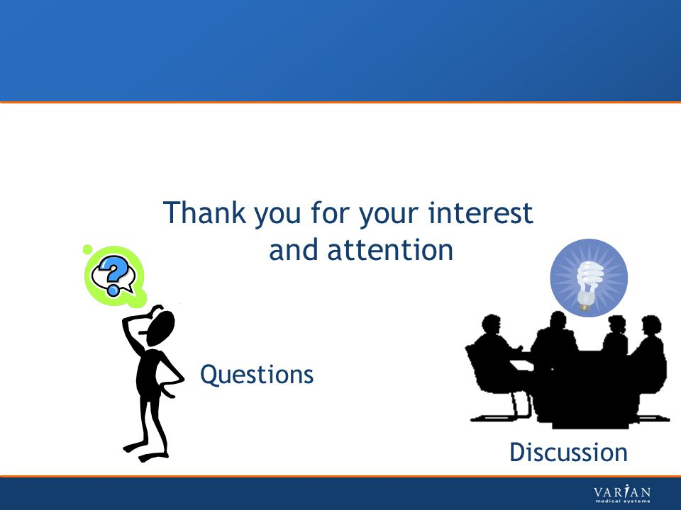 Thank you for your interest and attention Questions Discussion