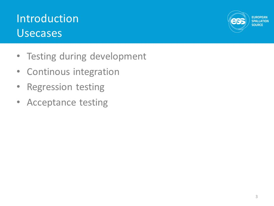 Introduction Usecases Testing during development Continous integration Regression testing Acceptance testing 3