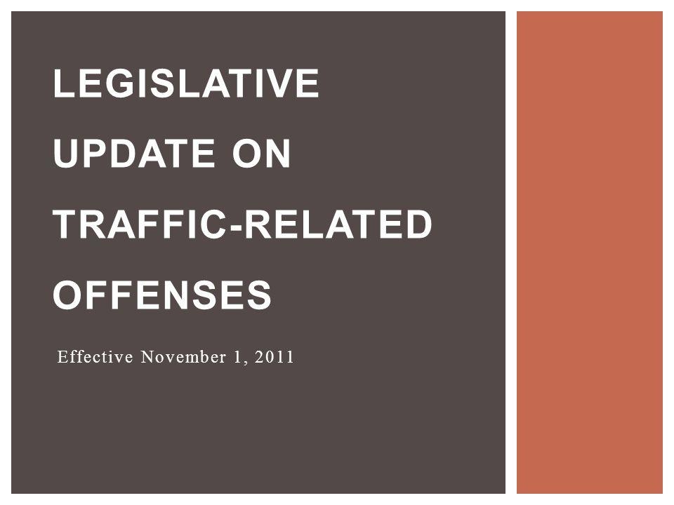 Effective November 1, 2011 LEGISLATIVE UPDATE ON TRAFFIC-RELATED OFFENSES