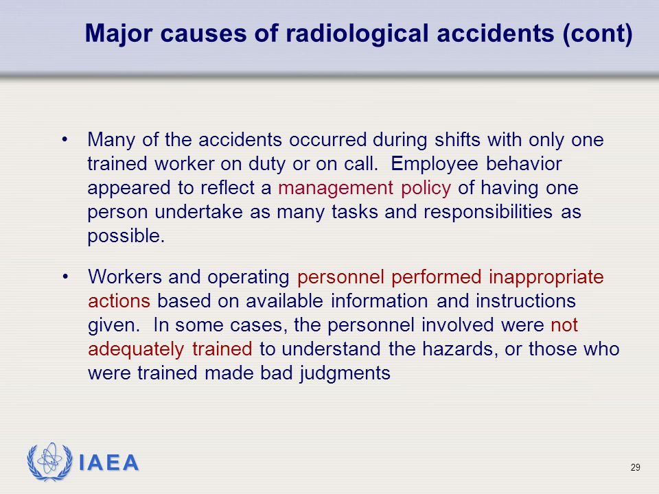 IAEA Many of the accidents occurred during shifts with only one trained worker on duty or on call. Employee behavior appeared to reflect a management