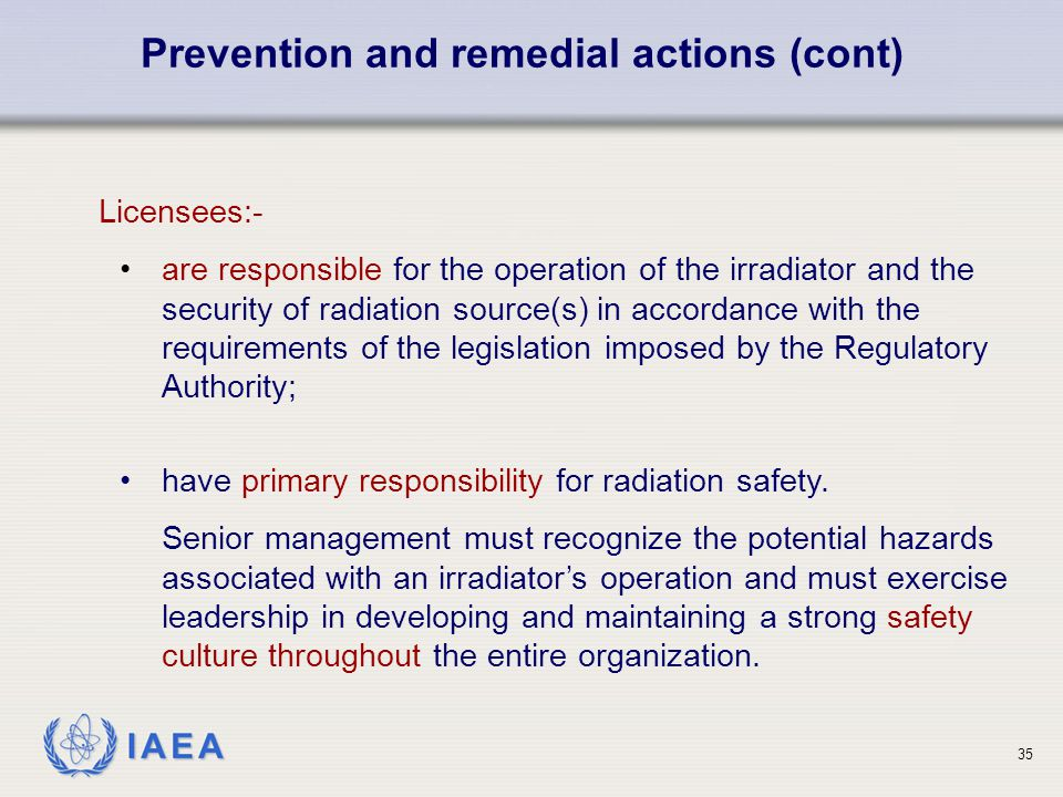 IAEA Licensees:- are responsible for the operation of the irradiator and the security of radiation source(s) in accordance with the requirements of th
