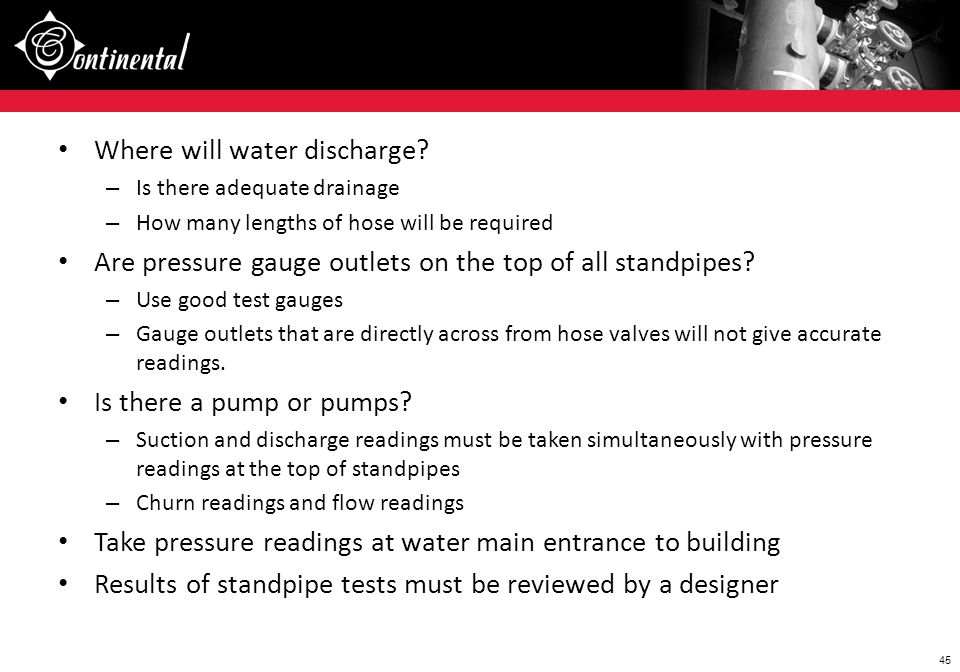45 Where will water discharge? – Is there adequate drainage – How many lengths of hose will be required Are pressure gauge outlets on the top of all s
