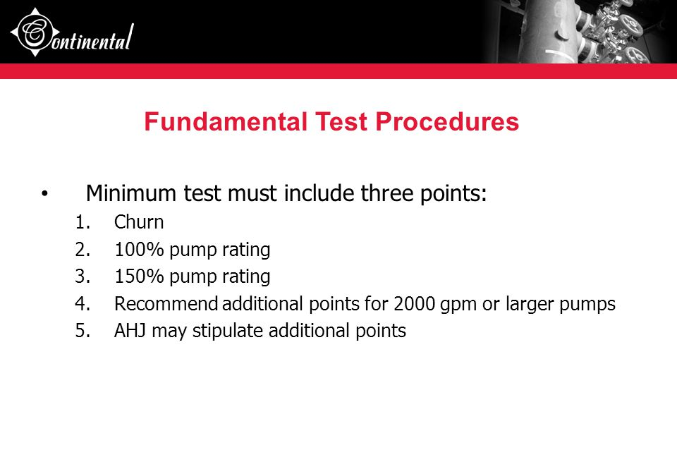 Minimum test must include three points: 1.Churn 2.100% pump rating 3.150% pump rating 4.Recommend additional points for 2000 gpm or larger pumps 5.AHJ